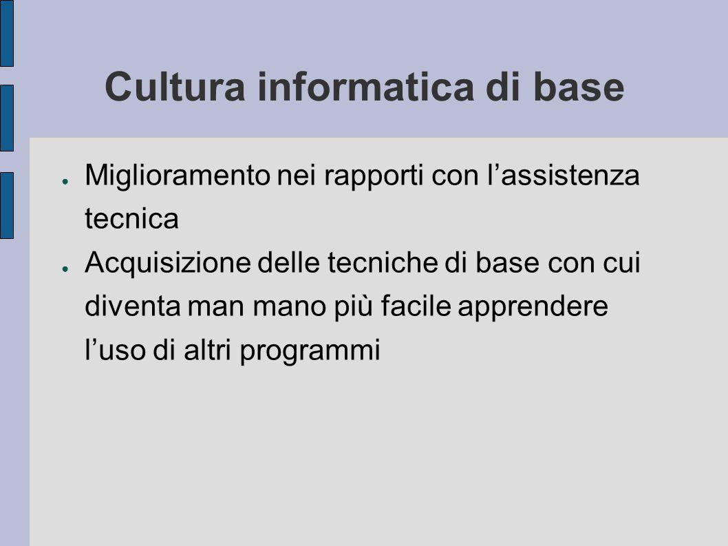 Cultura informatica di base ● Miglioramento nei rapporti con l'assistenza tecnica ● Acquisizione delle tecniche di base con cui diventa man mano più facile apprendere l'uso di altri programmi