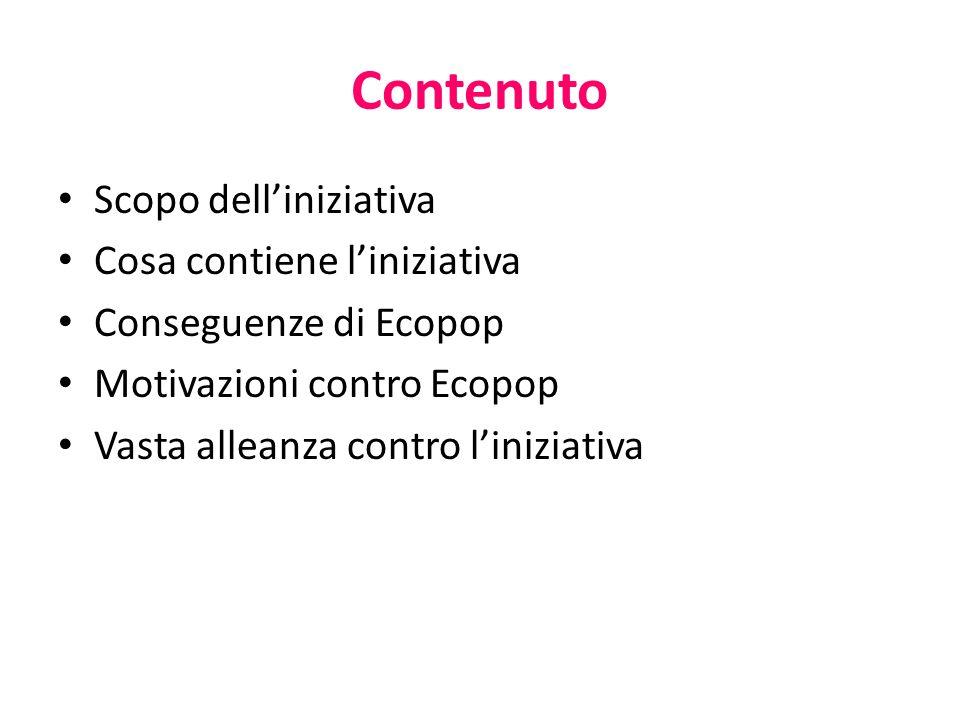 Contenuto Scopo dell'iniziativa Cosa contiene l'iniziativa Conseguenze di Ecopop Motivazioni contro Ecopop Vasta alleanza contro l'iniziativa