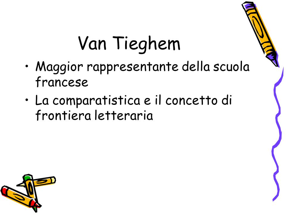 Van Tieghem Maggior rappresentante della scuola francese La comparatistica e il concetto di frontiera letteraria
