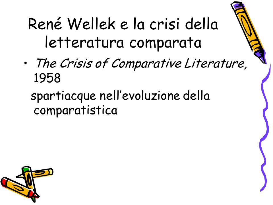 René Wellek e la crisi della letteratura comparata The Crisis of Comparative Literature, 1958 spartiacque nell'evoluzione della comparatistica