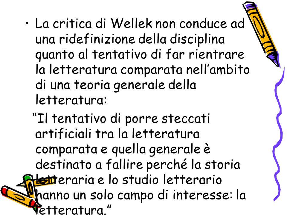 La critica di Wellek non conduce ad una ridefinizione della disciplina quanto al tentativo di far rientrare la letteratura comparata nell'ambito di un
