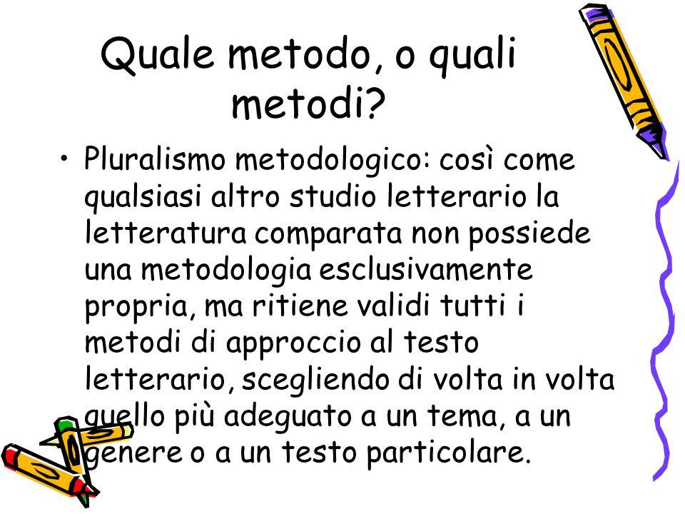 Quale metodo, o quali metodi? Pluralismo metodologico: così come qualsiasi altro studio letterario la letteratura comparata non possiede una metodolog