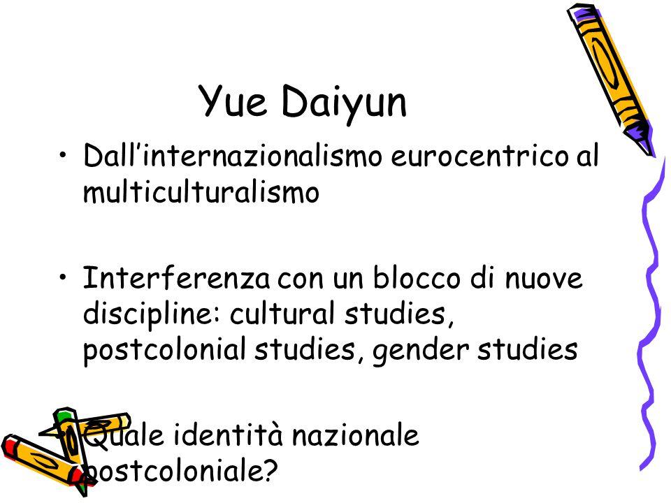 Yue Daiyun Dall'internazionalismo eurocentrico al multiculturalismo Interferenza con un blocco di nuove discipline: cultural studies, postcolonial stu