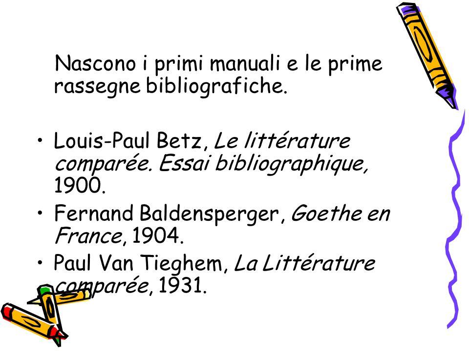 Nascono i primi manuali e le prime rassegne bibliografiche. Louis-Paul Betz, Le littérature comparée. Essai bibliographique, 1900. Fernand Baldensperg