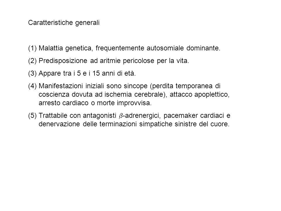 Caratteristiche generali (1)Malattia genetica, frequentemente autosomiale dominante. (2)Predisposizione ad aritmie pericolose per la vita. (3)Appare t