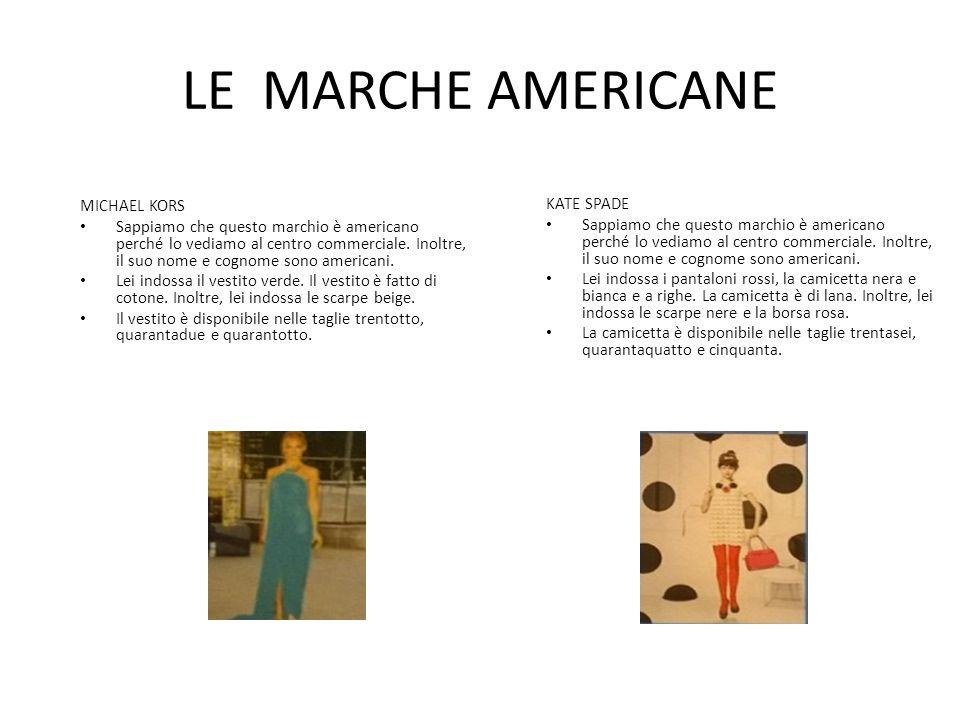 LE MARCHE AMERICANE MICHAEL KORS Sappiamo che questo marchio è americano perché lo vediamo al centro commerciale. Inoltre, il suo nome e cognome sono