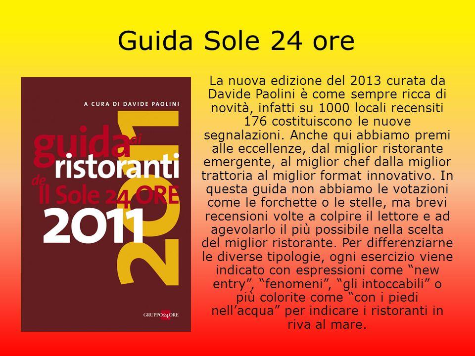 Guida Sole 24 ore La nuova edizione del 2013 curata da Davide Paolini è come sempre ricca di novità, infatti su 1000 locali recensiti 176 costituiscono le nuove segnalazioni.