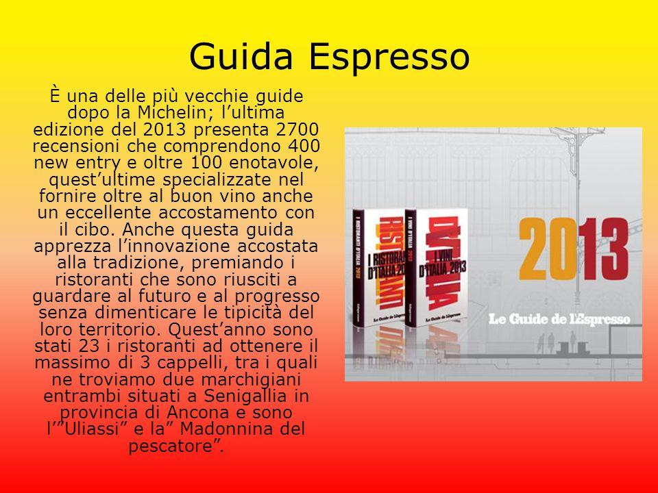Guida Espresso È una delle più vecchie guide dopo la Michelin; l'ultima edizione del 2013 presenta 2700 recensioni che comprendono 400 new entry e oltre 100 enotavole, quest'ultime specializzate nel fornire oltre al buon vino anche un eccellente accostamento con il cibo.