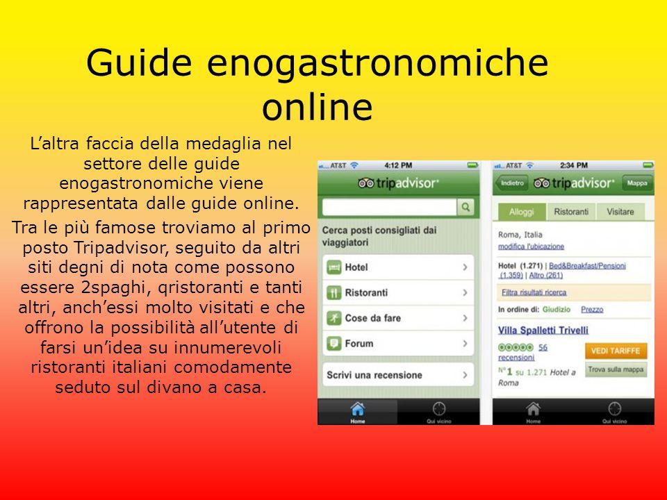 Guide enogastronomiche online L'altra faccia della medaglia nel settore delle guide enogastronomiche viene rappresentata dalle guide online. Tra le pi