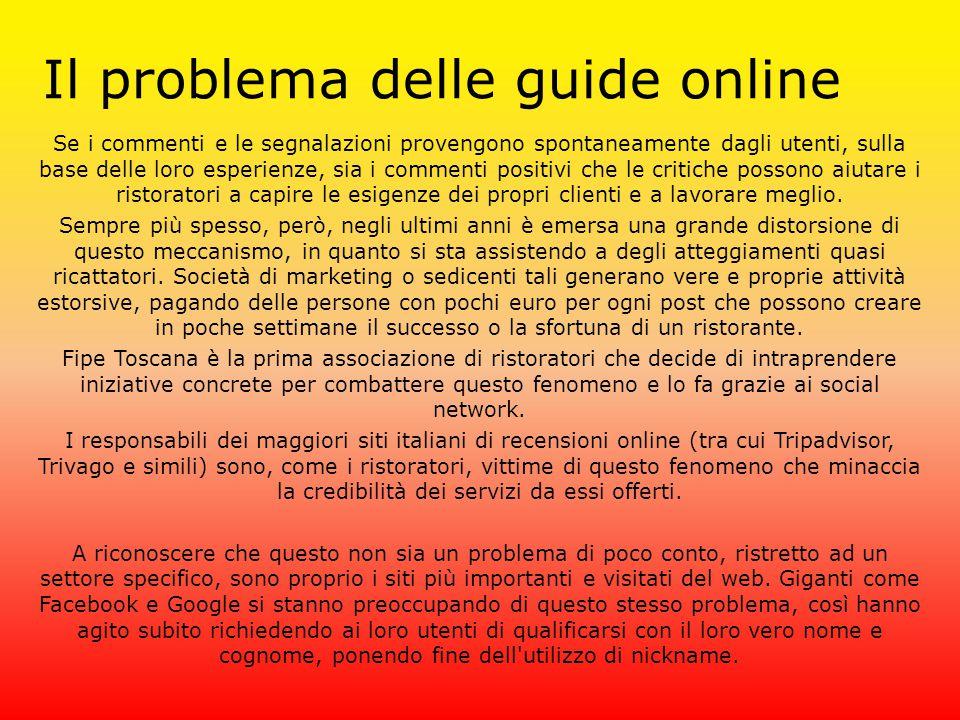 Il problema delle guide online Se i commenti e le segnalazioni provengono spontaneamente dagli utenti, sulla base delle loro esperienze, sia i comment