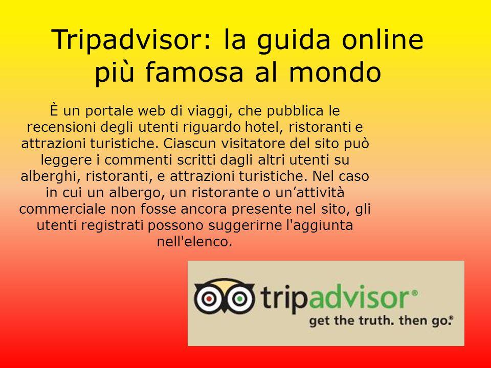 Tripadvisor: la guida online più famosa al mondo È un portale web di viaggi, che pubblica le recensioni degli utenti riguardo hotel, ristoranti e attrazioni turistiche.