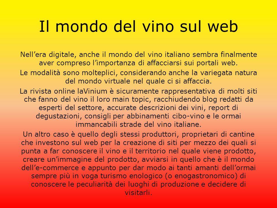 Il mondo del vino sul web Nell'era digitale, anche il mondo del vino italiano sembra finalmente aver compreso l'importanza di affacciarsi sui portali web.
