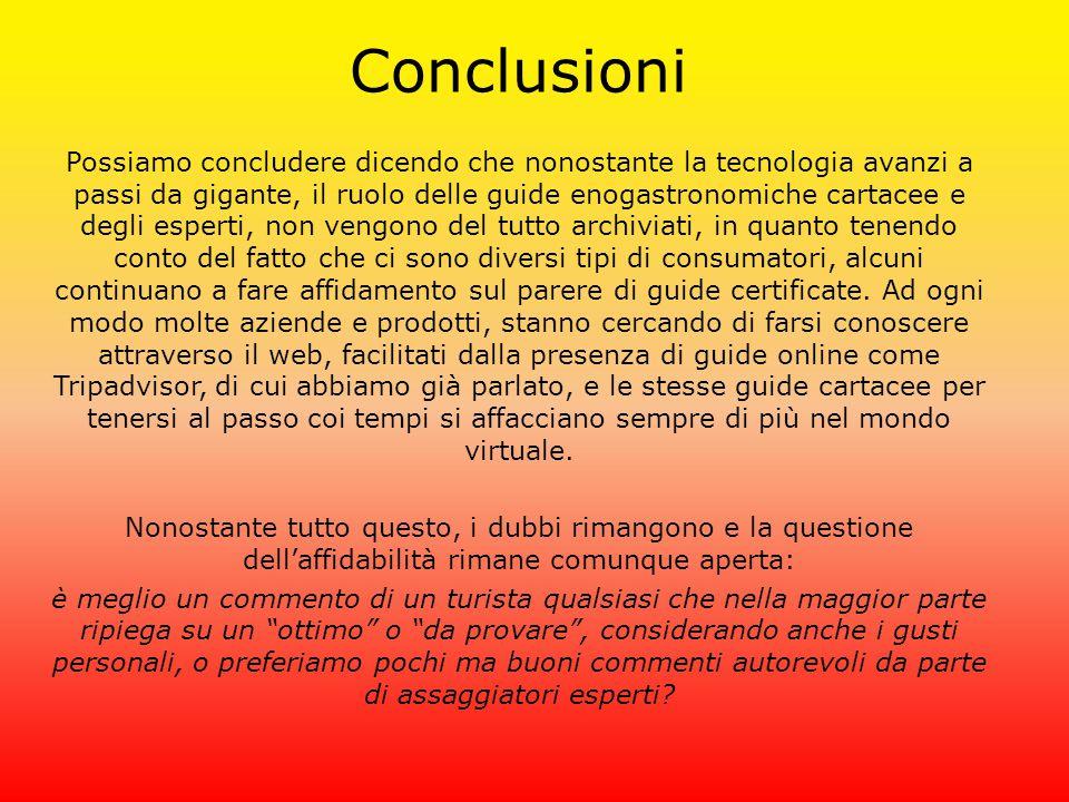 Conclusioni Possiamo concludere dicendo che nonostante la tecnologia avanzi a passi da gigante, il ruolo delle guide enogastronomiche cartacee e degli