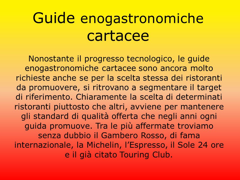 Guide enogastronomiche cartacee Nonostante il progresso tecnologico, le guide enogastronomiche cartacee sono ancora molto richieste anche se per la sc