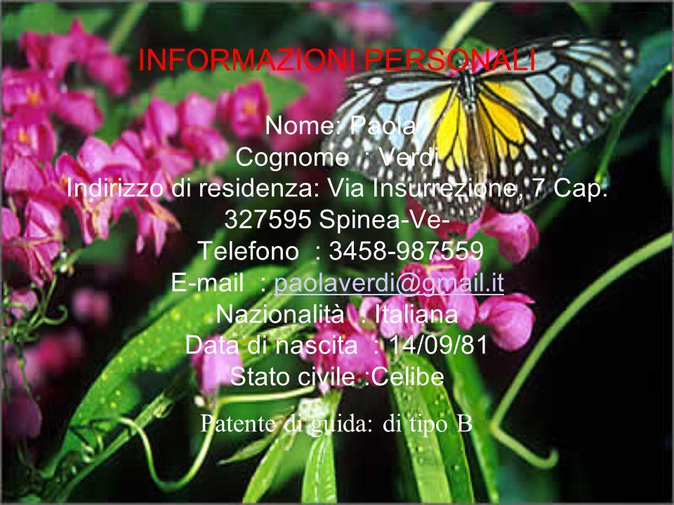 INFORMAZIONI PERSONALI Nome: Paola Cognome : Verdi Indirizzo di residenza: Via Insurrezione, 7 Cap. 327595 Spinea-Ve- Telefono : 3458-987559 E-mail :