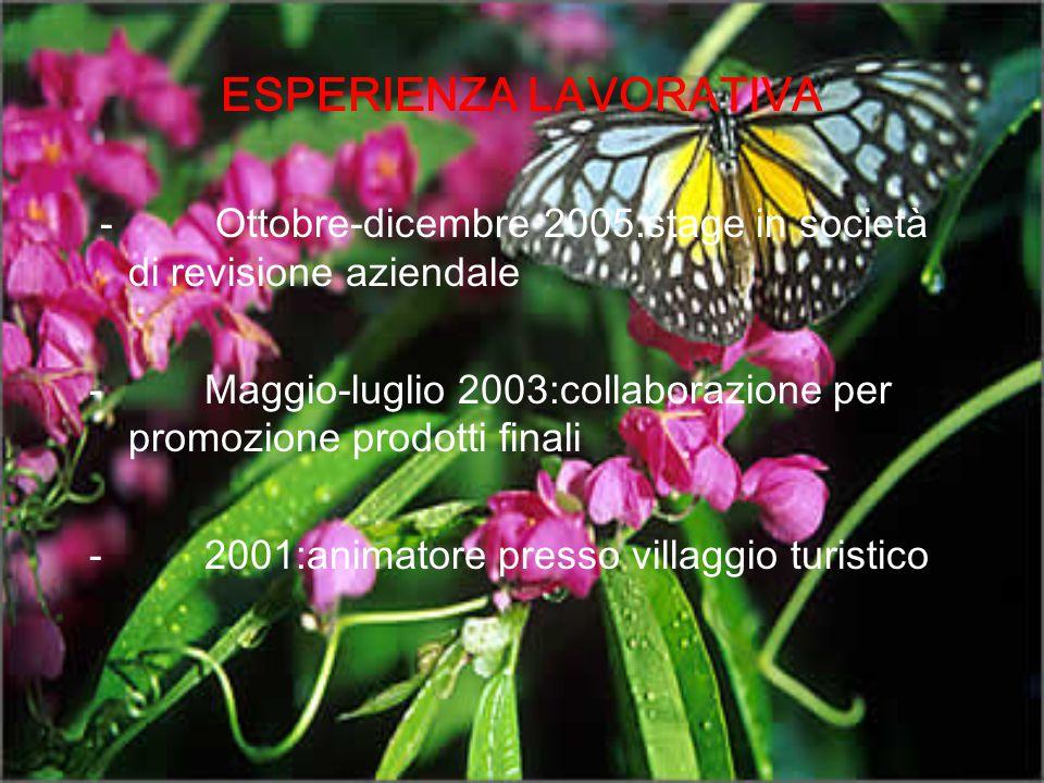 ESPERIENZA LAVORATIVA - Ottobre-dicembre 2005:stage in società di revisione aziendale - Maggio-luglio 2003:collaborazione per promozione prodotti fina