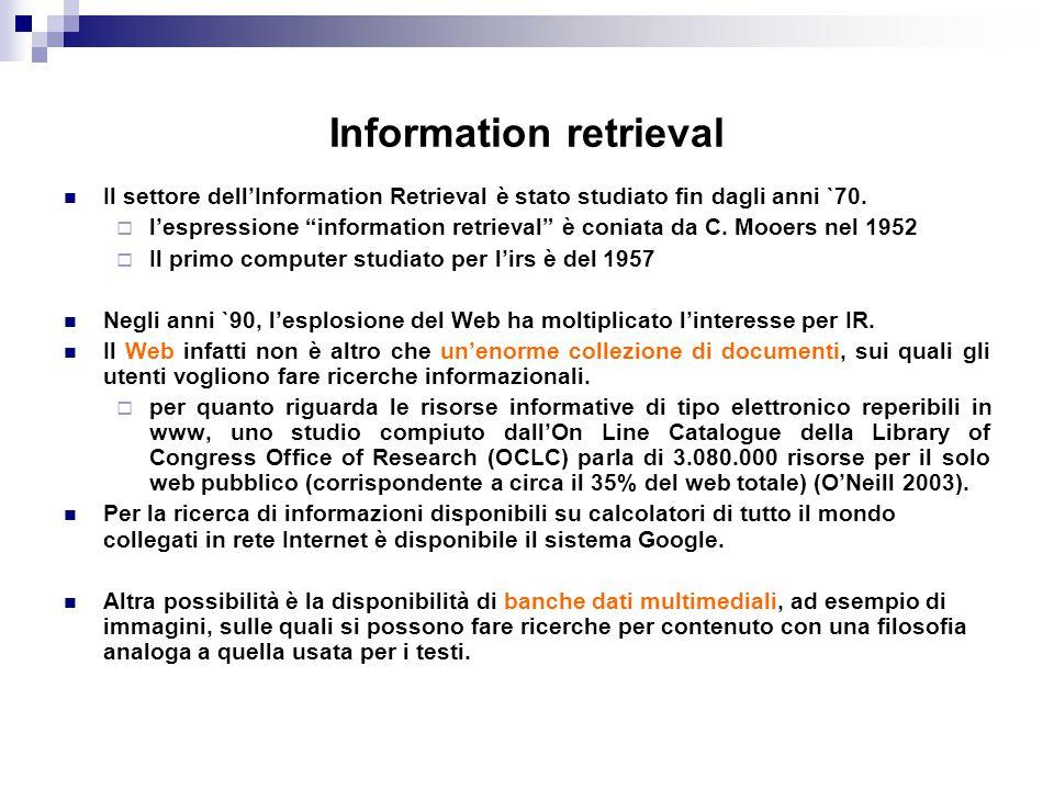 """Information retrieval Il settore dell'Information Retrieval è stato studiato fin dagli anni `70.  l'espressione """"information retrieval"""" è coniata da"""