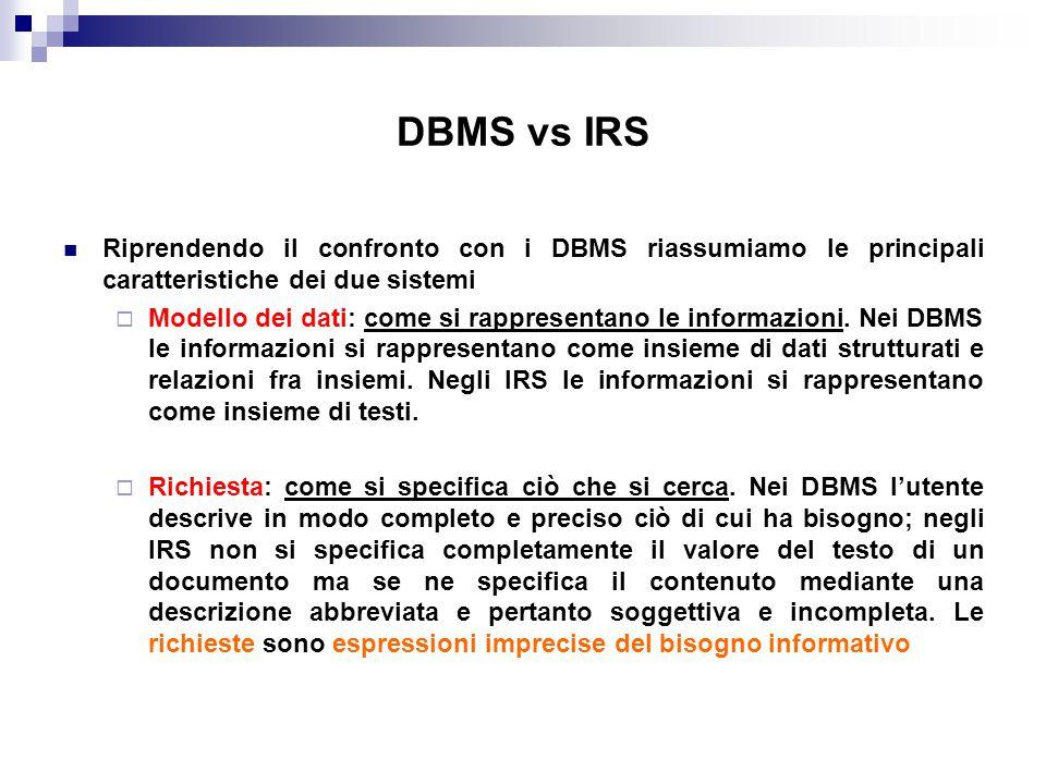 DBMS vs IRS Riprendendo il confronto con i DBMS riassumiamo le principali caratteristiche dei due sistemi  Modello dei dati: come si rappresentano le
