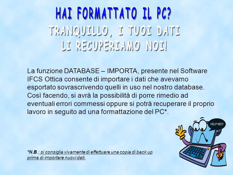 La funzione DATABASE – IMPORTA, presente nel Software IFCS Ottica consente di importare i dati che avevamo esportato sovrascrivendo quelli in uso nel nostro database.
