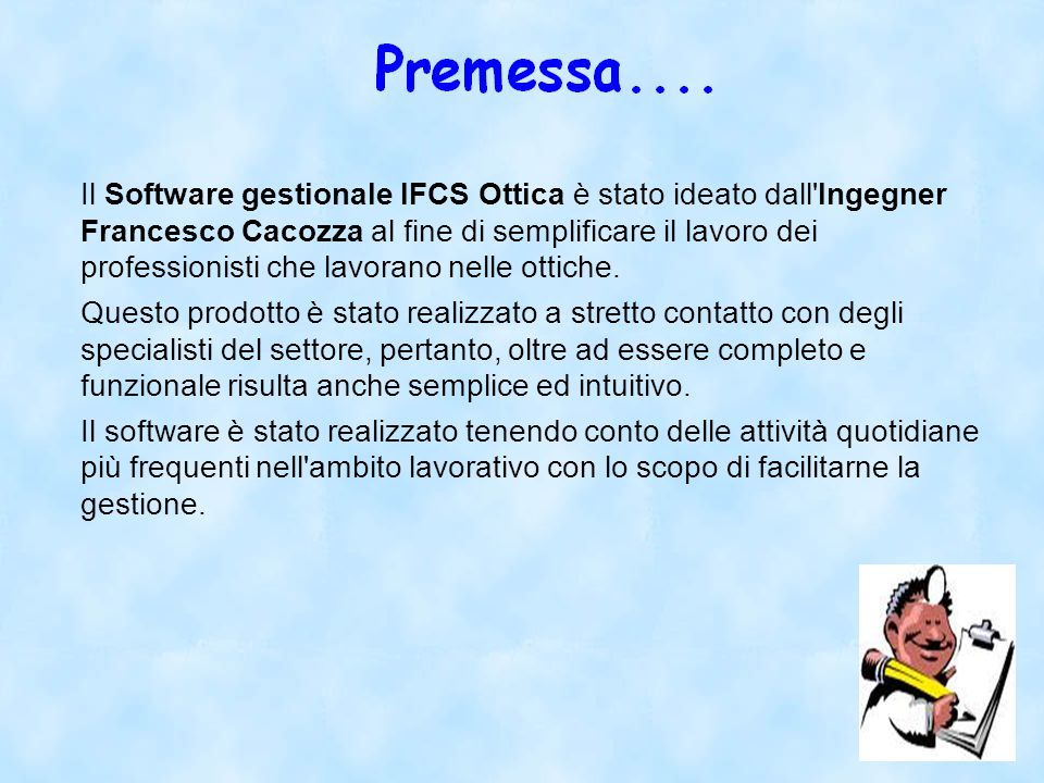 Il Software gestionale IFCS Ottica è stato ideato dall Ingegner Francesco Cacozza al fine di semplificare il lavoro dei professionisti che lavorano nelle ottiche.