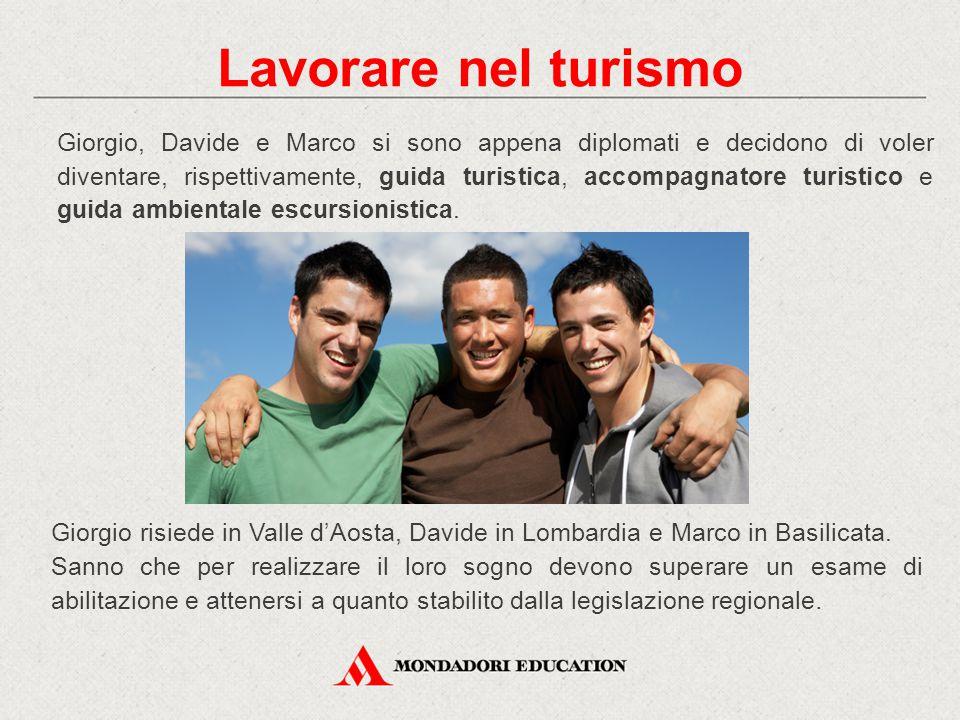 Giorgio, Davide e Marco si sono appena diplomati e decidono di voler diventare, rispettivamente, guida turistica, accompagnatore turistico e guida ambientale escursionistica.