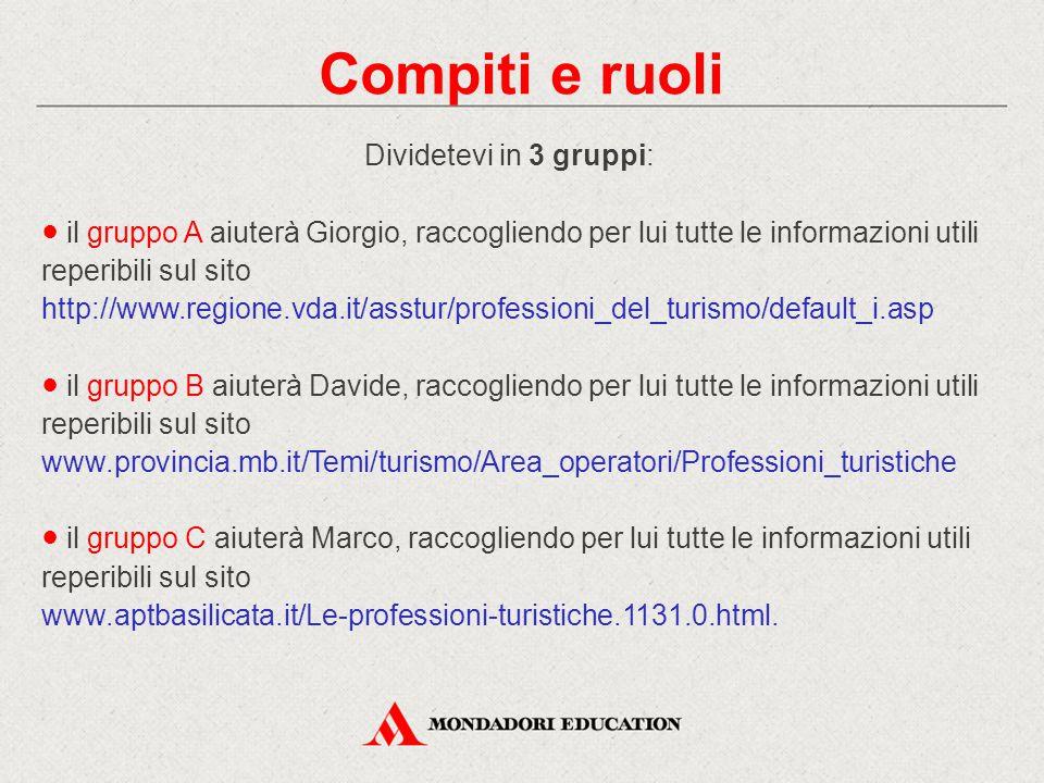 Dividetevi in 3 gruppi: ● il gruppo A aiuterà Giorgio, raccogliendo per lui tutte le informazioni utili reperibili sul sito http://www.regione.vda.it/