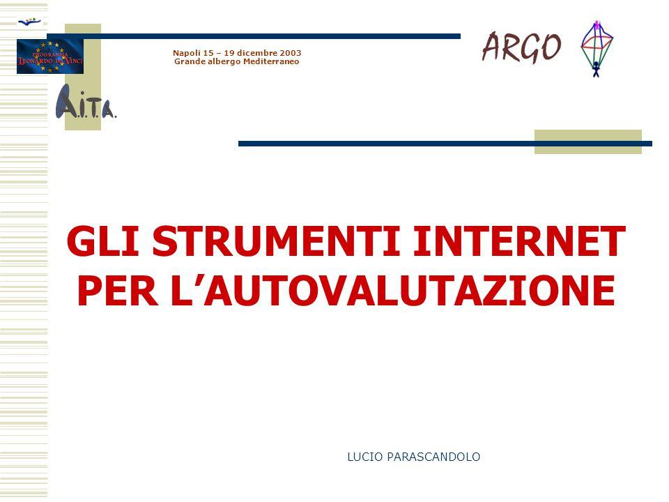 Napoli 15 – 19 dicembre 2003 Grande albergo Mediterraneo GLI STRUMENTI INTERNET PER L'AUTOVALUTAZIONE LUCIO PARASCANDOLO