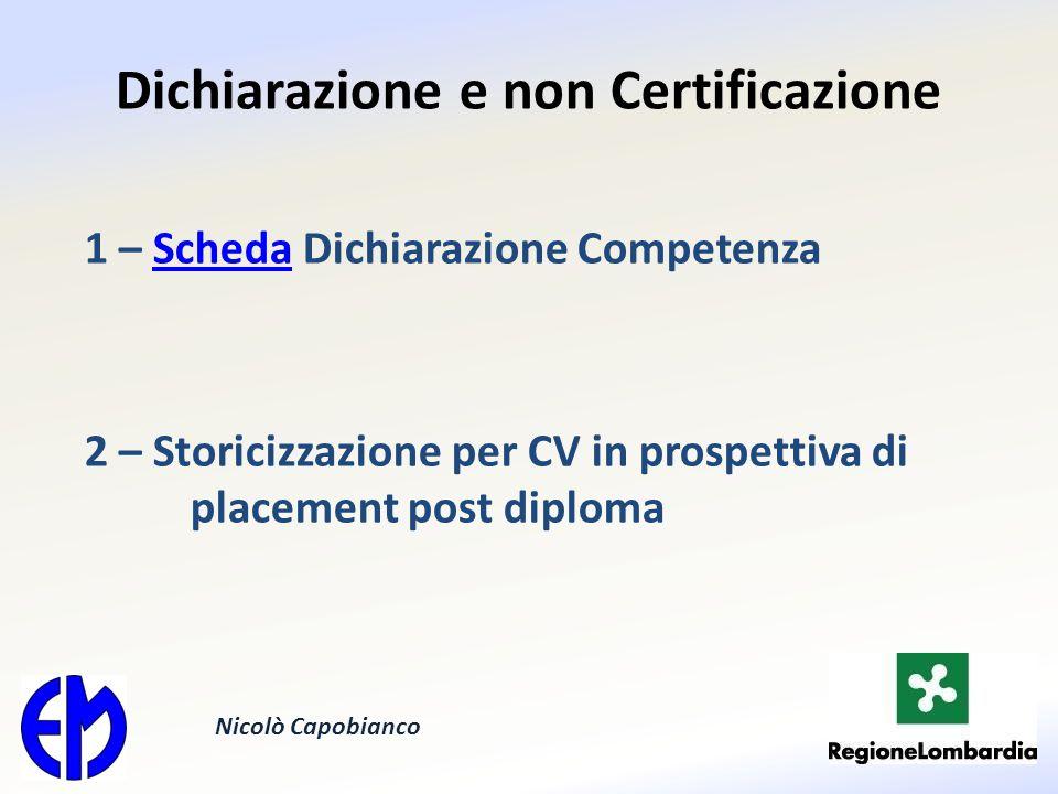 Dichiarazione e non Certificazione 1 – Scheda Dichiarazione CompetenzaScheda 2 – Storicizzazione per CV in prospettiva di placement post diploma Nicolò Capobianco