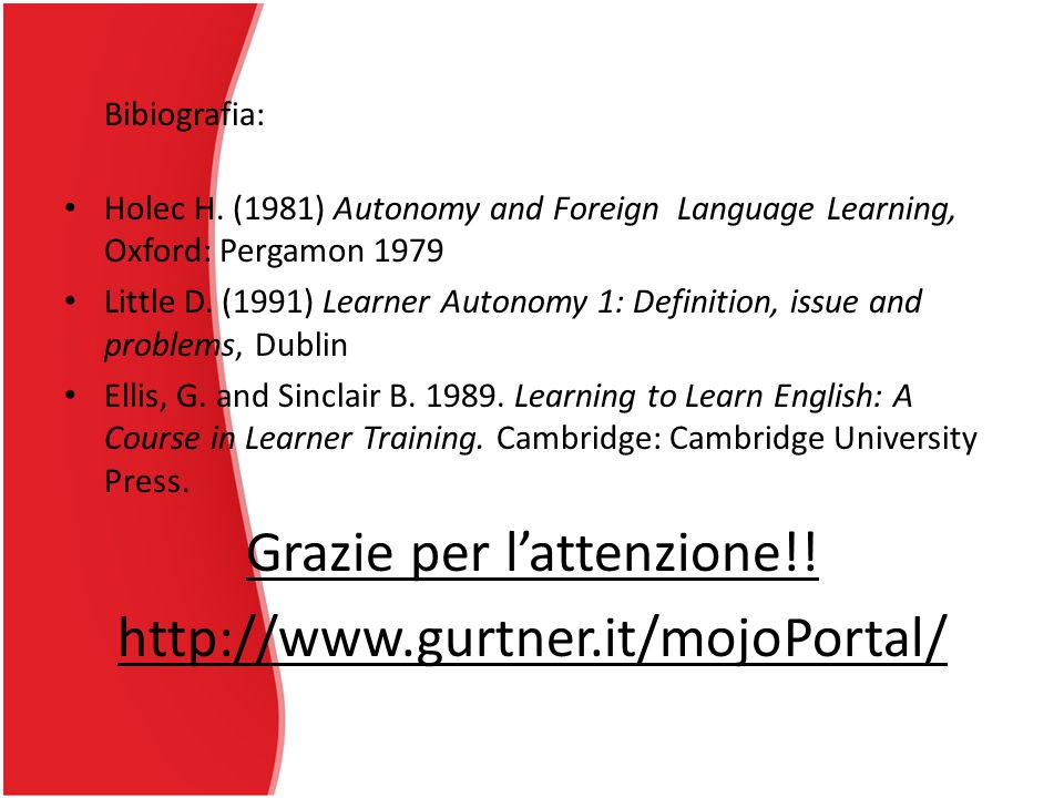 Bibiografia: Holec H. (1981) Autonomy and Foreign Language Learning, Oxford: Pergamon 1979 Little D. (1991) Learner Autonomy 1: Definition, issue and