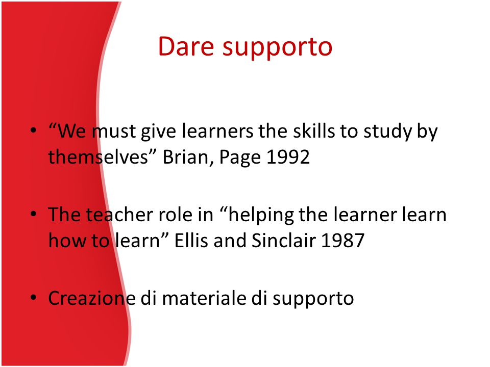 "Dare supporto ""We must give learners the skills to study by themselves"" Brian, Page 1992 The teacher role in ""helping the learner learn how to learn"""