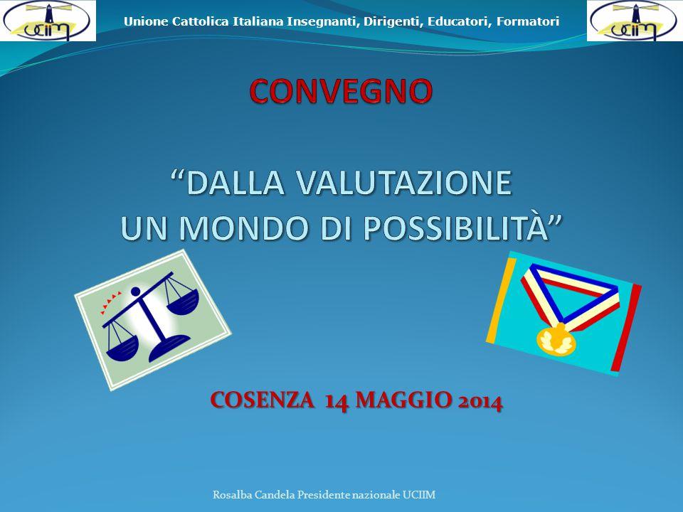 Unione Cattolica Italiana Insegnanti, Dirigenti, Educatori, Formatori COSENZA 14 MAGGIO 2014 Rosalba Candela Presidente nazionale UCIIM