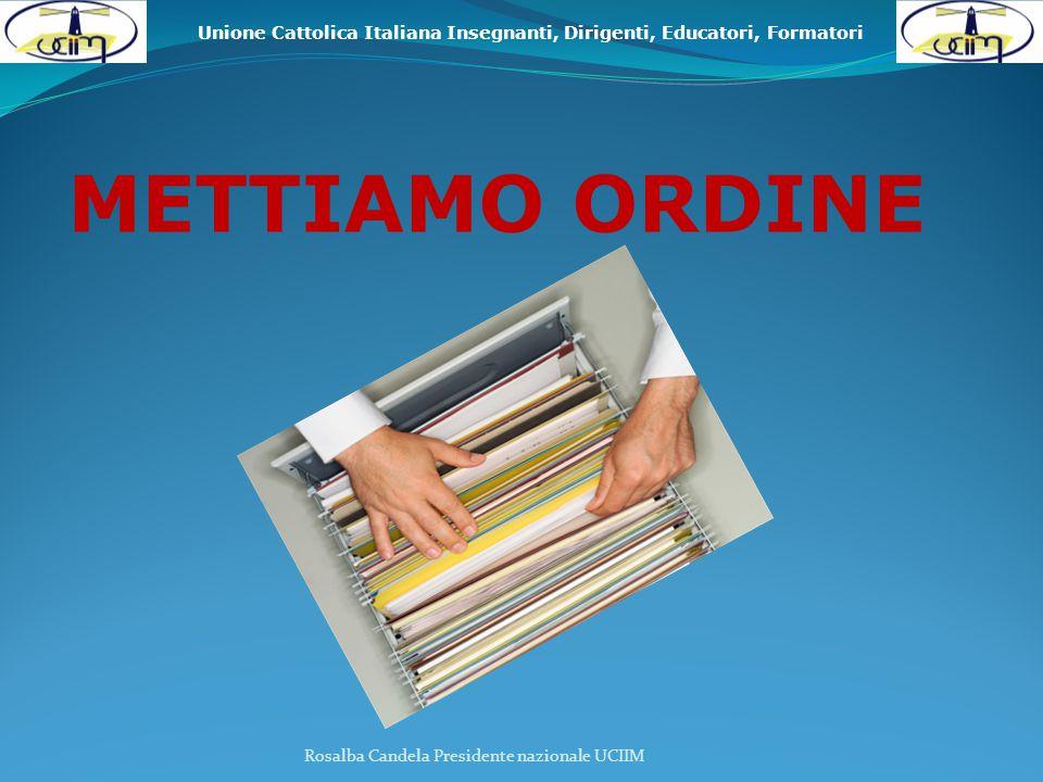 Unione Cattolica Italiana Insegnanti, Dirigenti, Educatori, Formatori METTIAMO ORDINE Rosalba Candela Presidente nazionale UCIIM