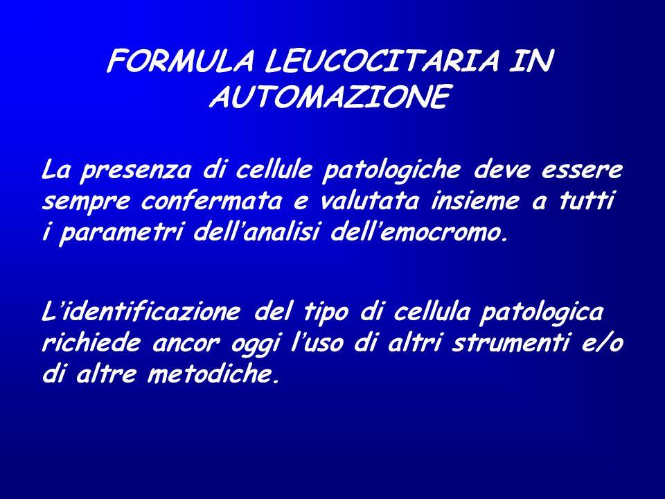 FORMULA LEUCOCITARIA IN AUTOMAZIONE La presenza di cellule patologiche deve essere sempre confermata e valutata insieme a tutti i parametri dell'anali
