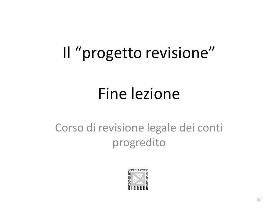 """Il """"progetto revisione"""" Fine lezione Corso di revisione legale dei conti progredito 53"""
