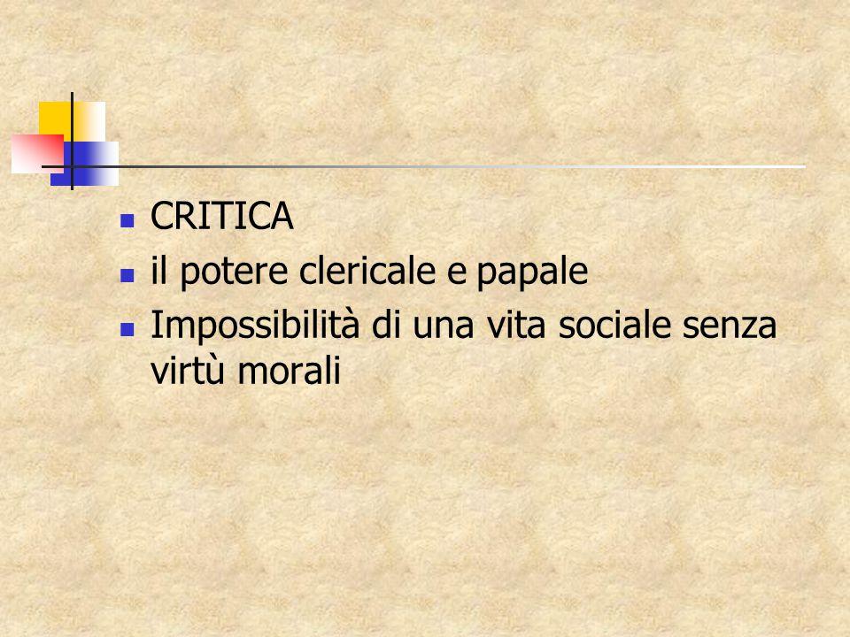 CRITICA il potere clericale e papale Impossibilità di una vita sociale senza virtù morali