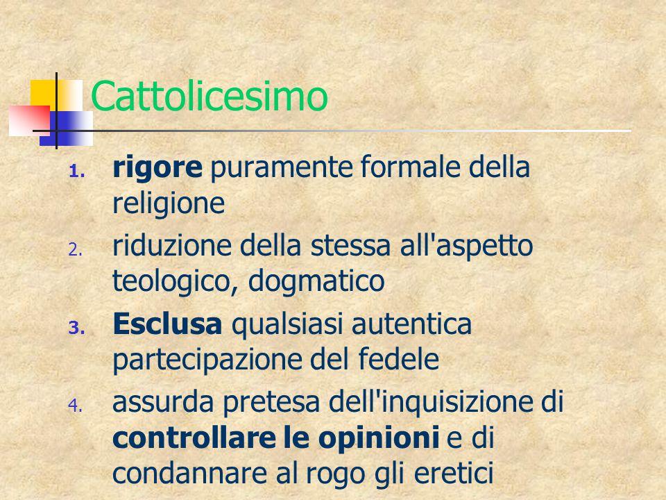 Cattolicesimo 1. rigore puramente formale della religione 2.