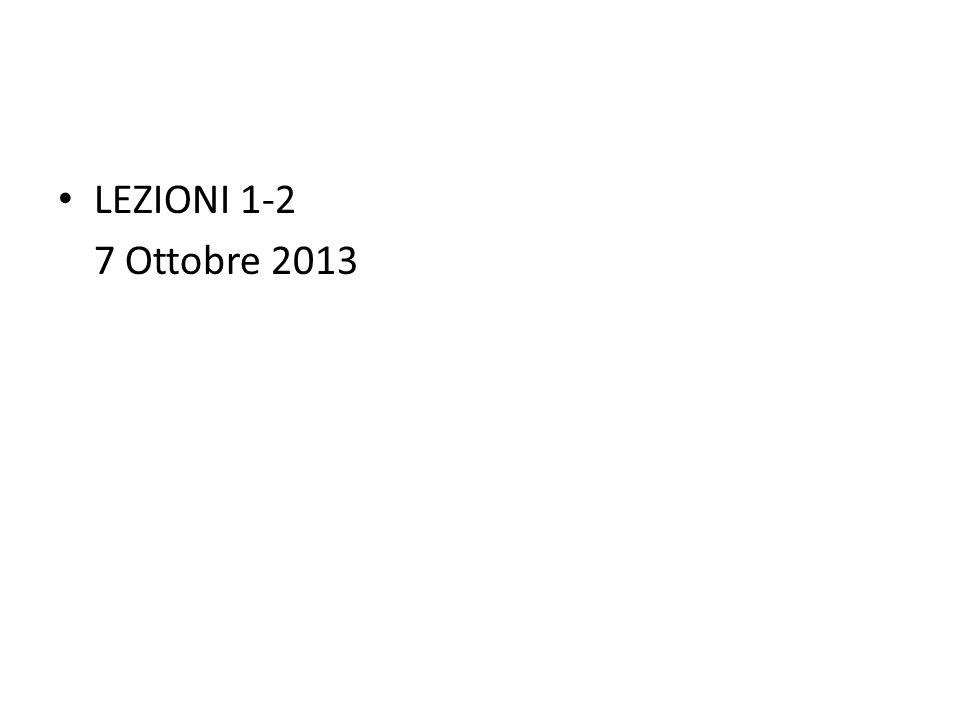 LEZIONI 1-2 7 Ottobre 2013