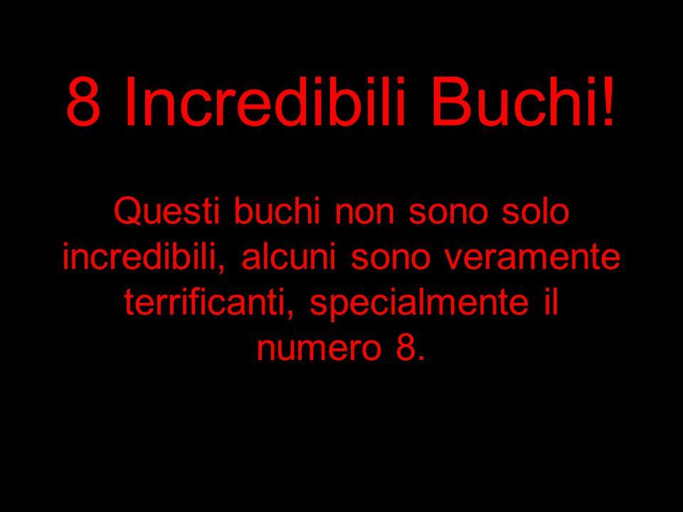 8 Incredibili Buchi! Questi buchi non sono solo incredibili, alcuni sono veramente terrificanti, specialmente il numero 8.