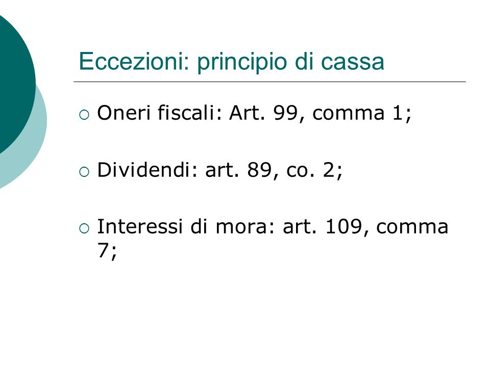 Eccezioni: principio di cassa  Oneri fiscali: Art. 99, comma 1;  Dividendi: art. 89, co. 2;  Interessi di mora: art. 109, comma 7;