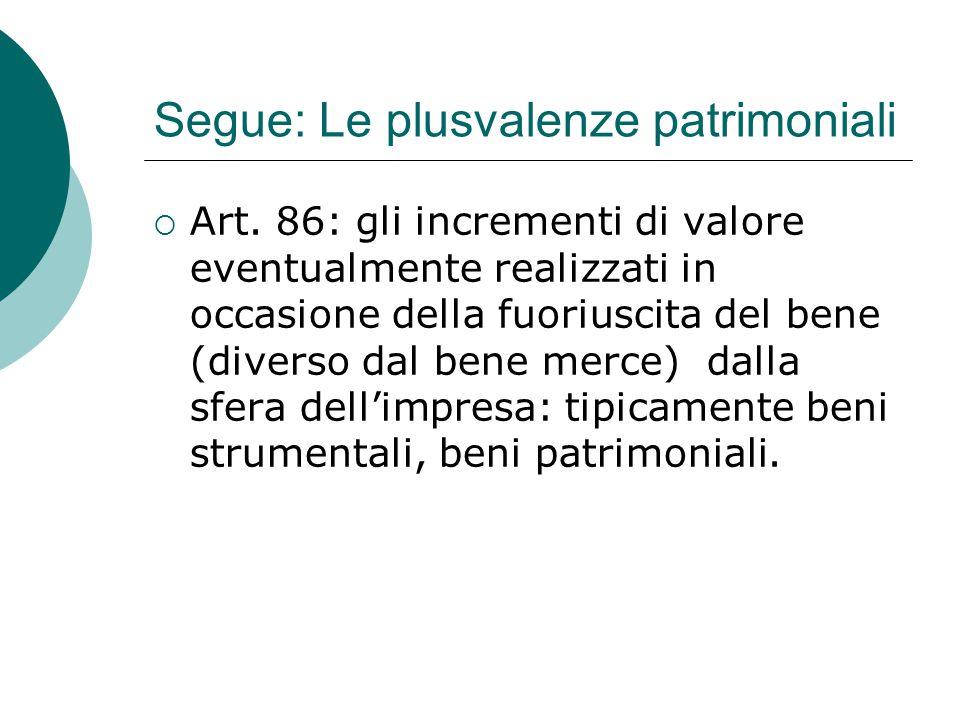 Segue: Le plusvalenze patrimoniali  Art. 86: gli incrementi di valore eventualmente realizzati in occasione della fuoriuscita del bene (diverso dal b