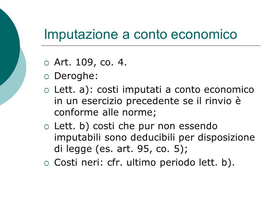 Imputazione a conto economico  Art. 109, co. 4.  Deroghe:  Lett. a): costi imputati a conto economico in un esercizio precedente se il rinvio è con