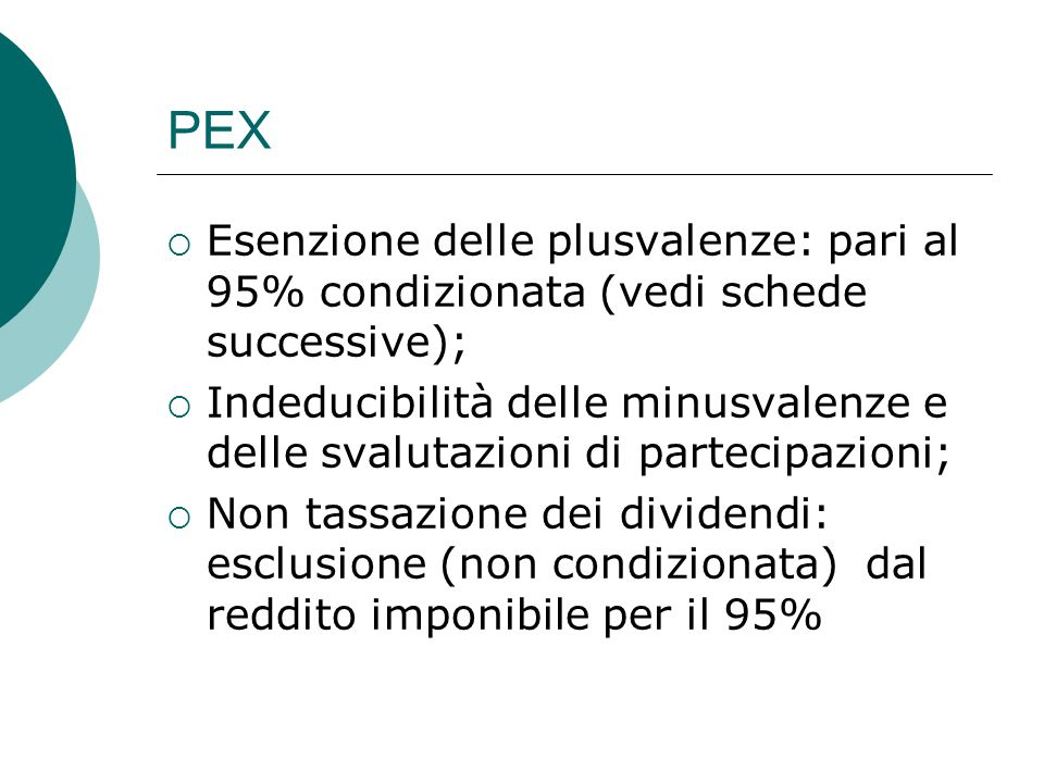 PEX  Esenzione delle plusvalenze: pari al 95% condizionata (vedi schede successive);  Indeducibilità delle minusvalenze e delle svalutazioni di part