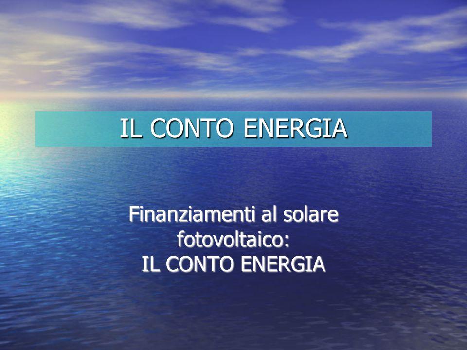 IL CONTO ENERGIA Finanziamenti al solare fotovoltaico: IL CONTO ENERGIA