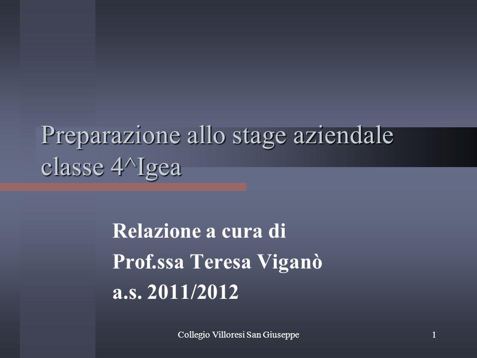 Collegio Villoresi San Giuseppe1 Preparazione allo stage aziendale classe 4^Igea Relazione a cura di Prof.ssa Teresa Viganò a.s.