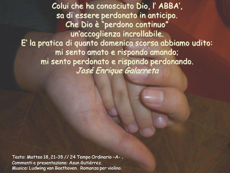 Colui che ha conosciuto Dio, l' ABBA', sa di essere perdonato in anticipo.
