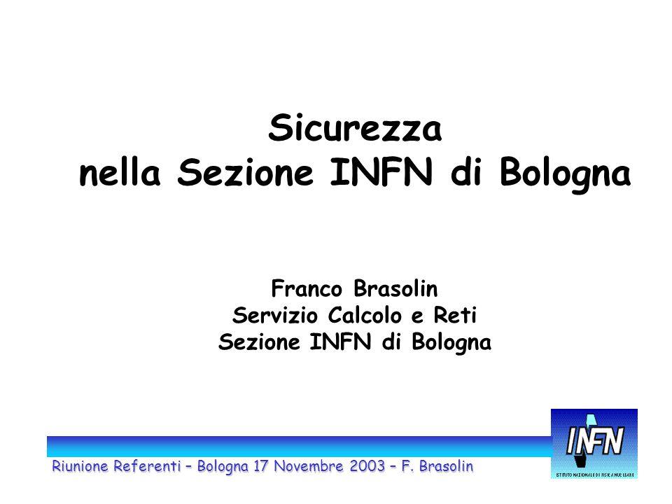 Sicurezza nella Sezione INFN di Bologna Franco Brasolin Servizio Calcolo e Reti Sezione INFN di Bologna Riunione Referenti – Bologna 17 Novembre 2003
