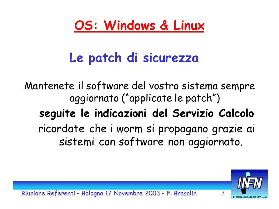 3 OS: Windows & Linux Mantenete il software del vostro sistema sempre aggiornato ( applicate le patch ) seguite le indicazioni del Servizio Calcolo ricordate che i worm si propagano grazie ai sistemi con software non aggiornato.