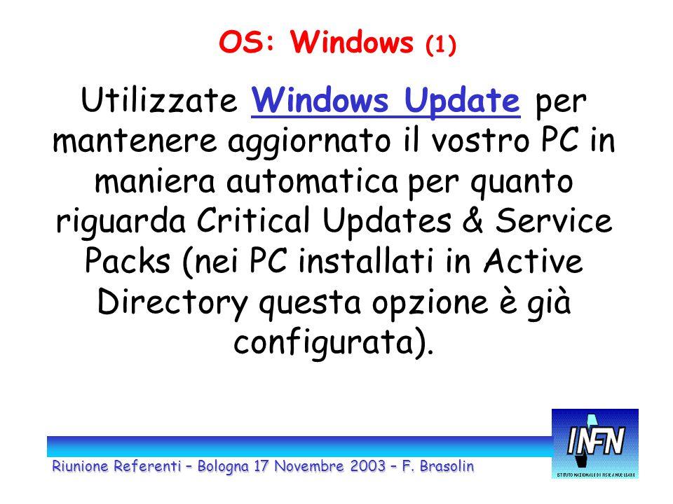 OS: Windows (1) Utilizzate Windows Update per mantenere aggiornato il vostro PC in maniera automatica per quanto riguarda Critical Updates & Service Packs (nei PC installati in Active Directory questa opzione è già configurata).
