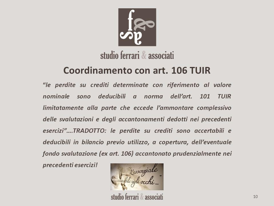 """10 Coordinamento con art. 106 TUIR """"le perdite su crediti determinate con riferimento al valore nominale sono deducibili a norma dell'art. 101 TUIR li"""