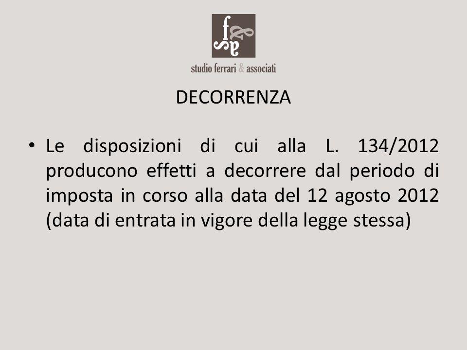 DECORRENZA Le disposizioni di cui alla L. 134/2012 producono effetti a decorrere dal periodo di imposta in corso alla data del 12 agosto 2012 (data di